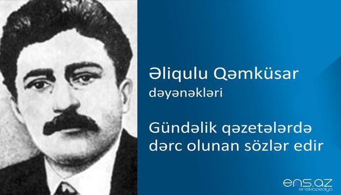 Əliqulu Qəmküsar - Gündəlik qəzetələrdə dərc olunan sözlər edir