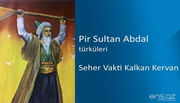 Pir Sultan Abdal - Seher Vakti Kalkan Kervan