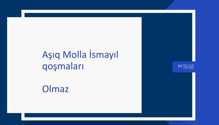 Aşıq Molla İsmayıl - Olmaz