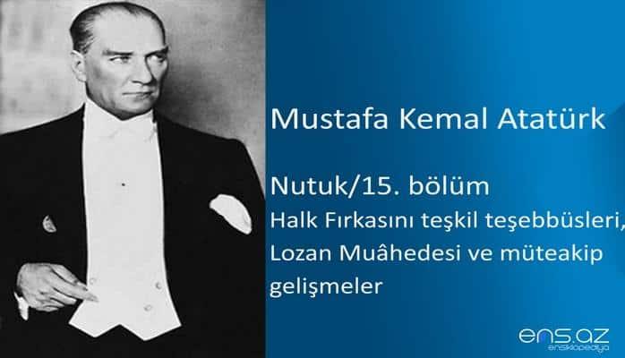 Mustafa Kemal Atatürk - Nutuk/15. Bölüm  (Halk Fırkasını teşkil teşebbüsleri, Lozan Muahedesi ve müteakip gelişmeler)