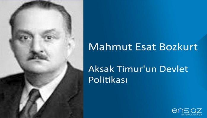 Mahmut Esat Bozkurt - Aksak Timur'un Devlet Politikası