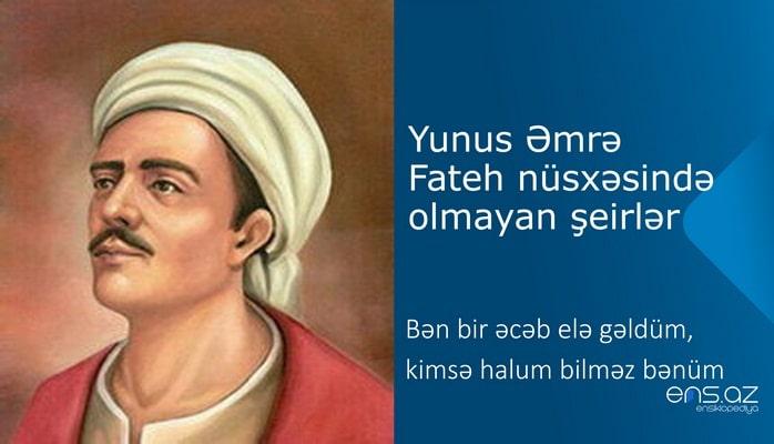 Yunus Əmrə - Bən bir əcəb elə gəldüm, kimsə halum bilməz bənüm