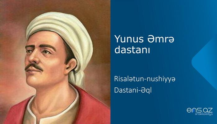 Yunus Əmrə - Risalətun-nushiyyə - Dastani-Əql