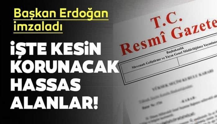 Cumhurbaşkanı Erdoğan imzaladı! İşte kesin korunacak hassas alanlar