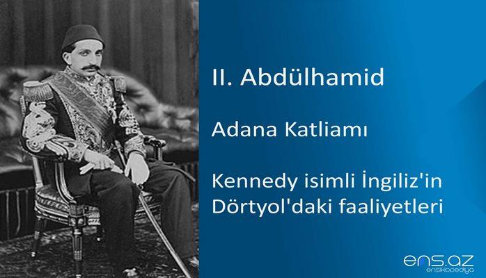 II. Abdülhamid - Adana Katliamı/Kennedy isimli İngiliz'in Dörtyol'daki faaliyetleri