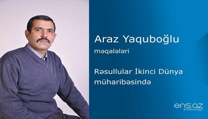 Araz Yaquboğlu - Rəsullular İkinci Dünya müharibəsində