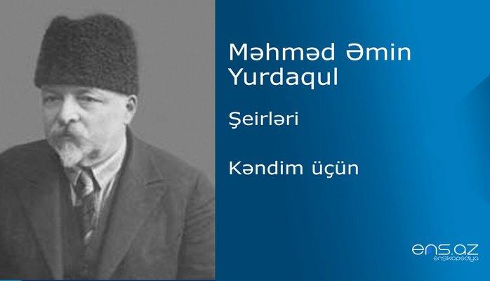 Məhməd Emin Yurdaqul - Kəndim üçün