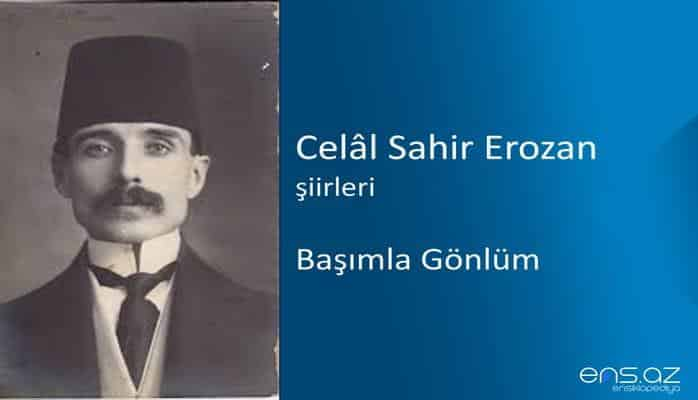 Celal Sahir Erozan - Başımla Gönlüm