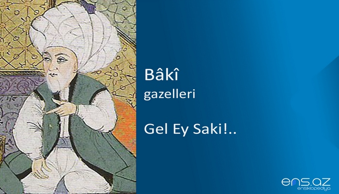 Baki - Gel Ey Saki!..