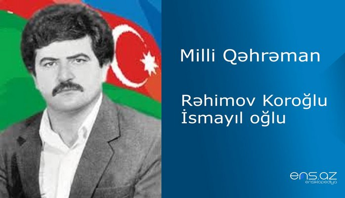 Koroğlu Rəhimov İsmayıl oğlu
