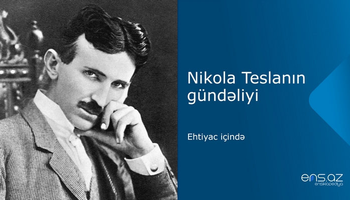 Nikola Teslanın gündəliyi: ehtiyac içində