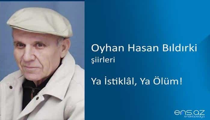 Oyhan Hasan Bıldırki - Ya İstiklal, Ya Ölüm!