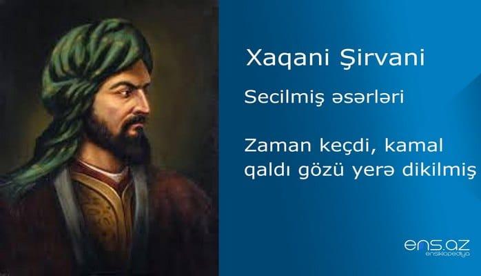Xaqani Şirvani - Zaman keçdi, kamal qaldı gözü yerə dikilmiş