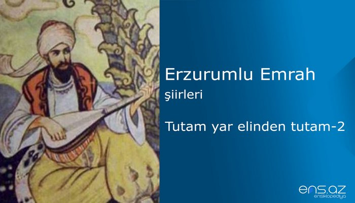 Erzurumlu Emrah - Tutam yar elinden tutam-2