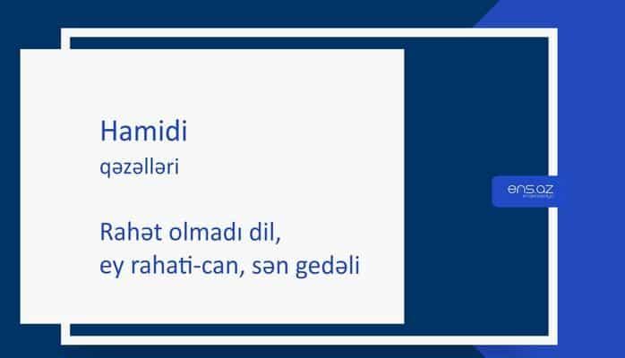 Hamidi - Rahət olmadı dil, ey rahati-can, sən gedəli