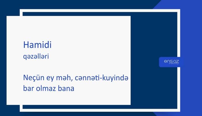 Hamidi - Neçün ey məh, cənnəti-kuyində bar olmaz bana
