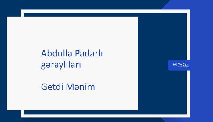 Abdulla Padarlı - Getdi mənim