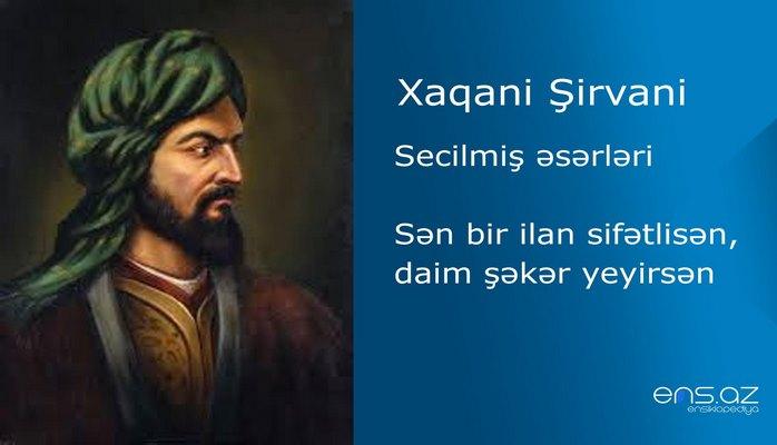 Xaqani Şirvani - Sən bir ilan sifətlisən, daim şəkər yeyirsən