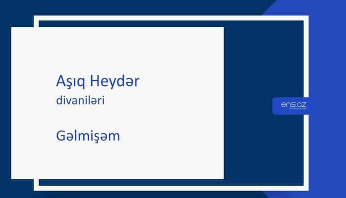 Aşıq Heydər - Gəlmişəm