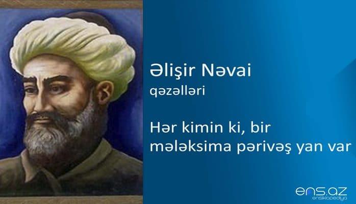 Əlişir Nəvai - Hər kimin ki, bir mələksima pərivəş yan var