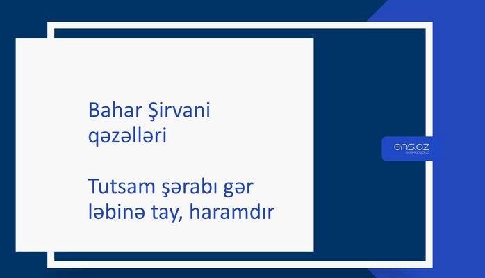 Bahar Şirvani - Tutsam şərabı gər ləbinə tay, haramdır
