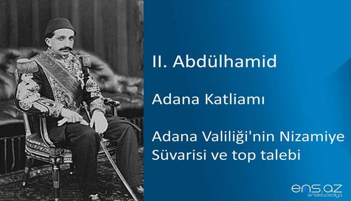 II. Abdülhamid - Adana Katliamı/Adana Valiliği'nin Nizamiye Süvarisi ve top talebi