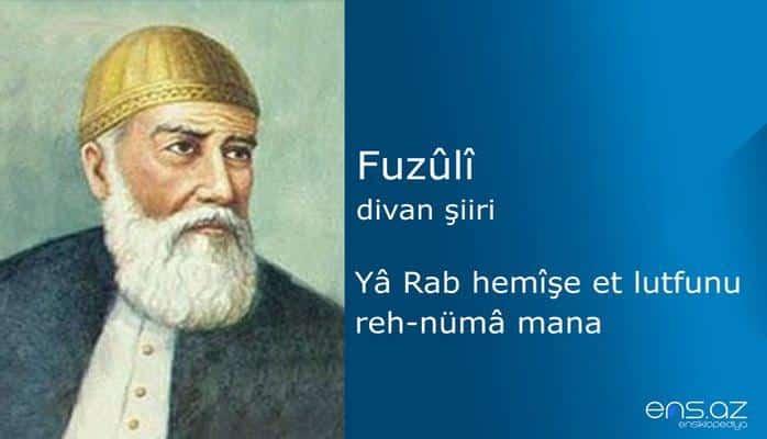 Fuzuli - Ya Rab hemişe et lutfunu reh-nüma mana