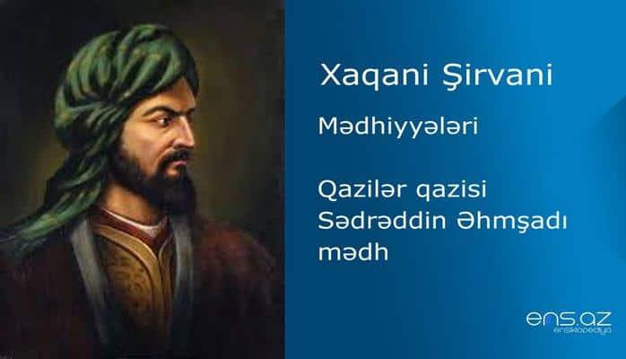 Xaqani Şirvani - Qazilər qazisi Sədrəddin Əhmşadı mədh