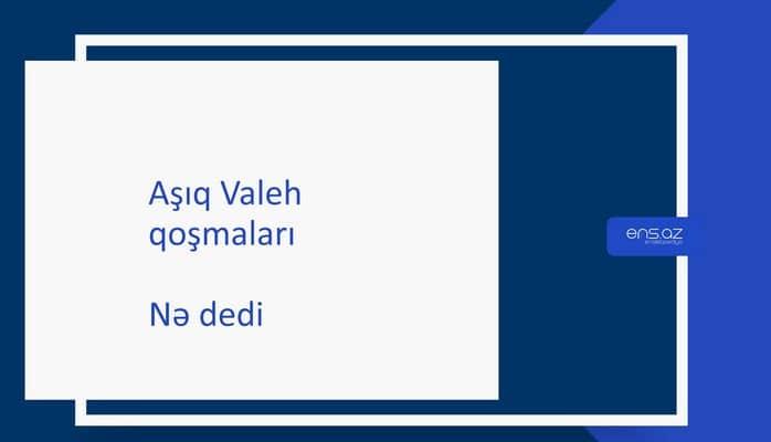 Aşıq Valeh - Nə dedi