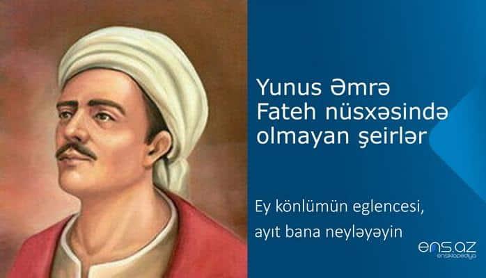 Yunus Əmrə - Ey könlümün eglencesi, ayıt bana neyləyəyin