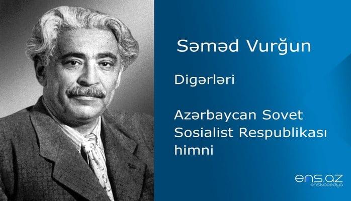 Səməd Vurğun  - Azərbaycan Sovet Sosialist Respublikası himni