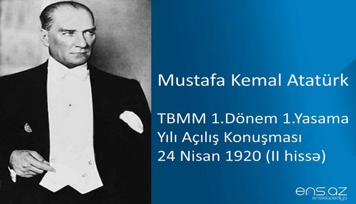 Mustafa Kemal Atatürk - TBMM 1.Dönem 1.Yasama Yılı Açılış Konuşması 24 Nisan 1920 (II hissə)