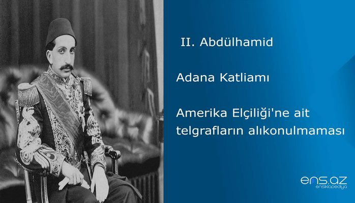 II. Abdülhamid - Adana Katliamı/Amerika Elçiliği'ne ait telgrafların alıkonulmaması