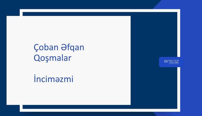 Çoban Əfqan - İnciməzmi