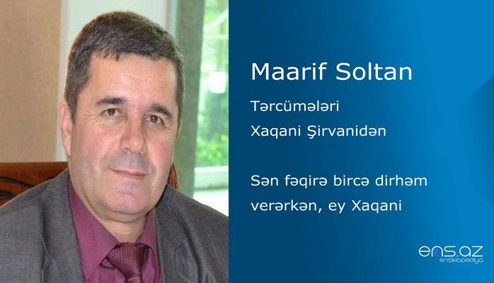 Maarif Soltan - Sən fəqirə bircə dirhəm verərkən, ey Xaqani