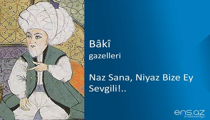 Baki - Naz Sana, Niyaz Bize Ey Sevgili!..