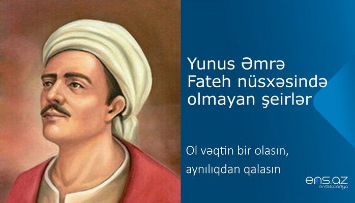 Yunus Əmrə - Ol vəqtin bir olasın, aynılıqdan qalasın