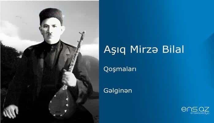 Aşıq Mirzə Bilal - Gəlginən