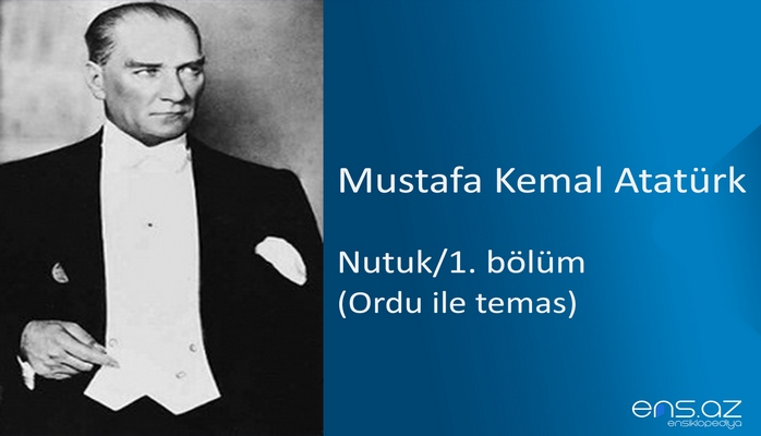 Mustafa Kemal Atatürk - Nutuk/1. bölüm/Ordu ile temas