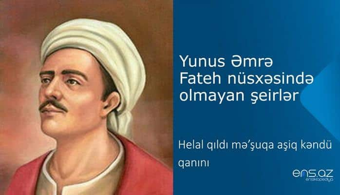 Yunus Əmrə - Helal qıldı mə'şuqa aşiq kəndü qanını