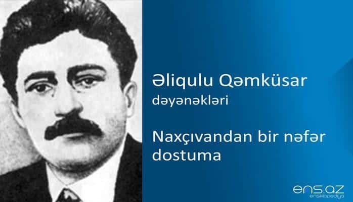 Əliqulu Qəmküsar - Naxçıvandan bir nəfər dostuma