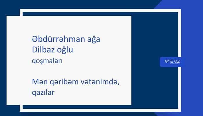 Əbdürrəhman ağa Dilbaz oğlu - Mən qəribəm vətənimdə, qazılar