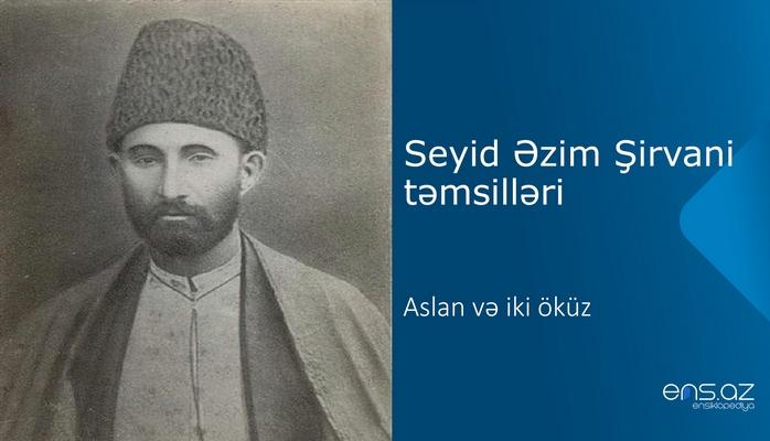 Seyid Əzim Şirvani - Aslan və iki öküz