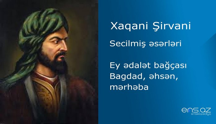 Xaqani Şirvani - Ey ədalət bağçası Bagdad, əhsən, mərhəba