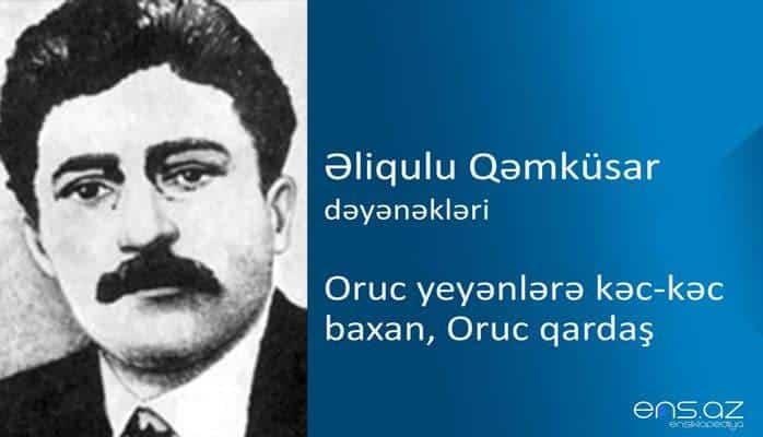 Əliqulu Qəmküsar - Oruc yeyənlərə kəc-kəc baxan, Oruc qardaş