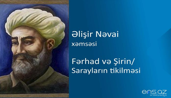 Əlişir Nəvai - Fərhad və Şirin/Sarayların tikilməsi