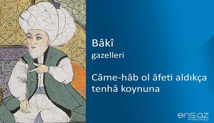 Baki - Came-hab ol afeti aldıkça tenha koynuna
