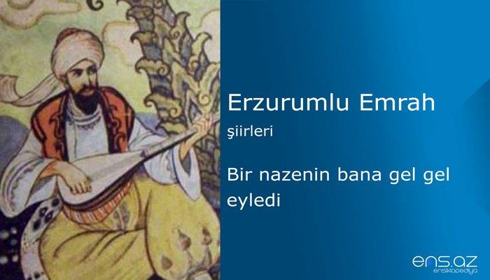 Erzurumlu Emrah - Bir nazenin bana gel gel eyledi