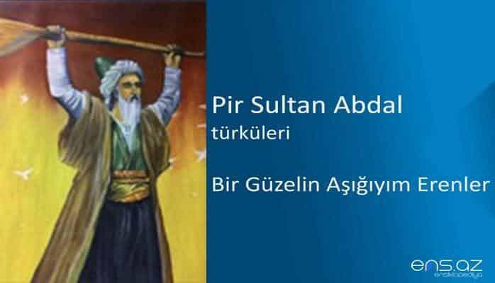 Pir Sultan Abdal - Bir Güzelin Aşığıyım Erenler