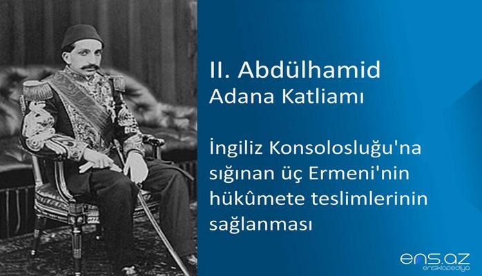 II. Abdülhamid - Adana Katliamı/İngiliz Konsolosluğu'na sığınan üç Ermeni'nin hükûmete teslimlerinin sağlanması